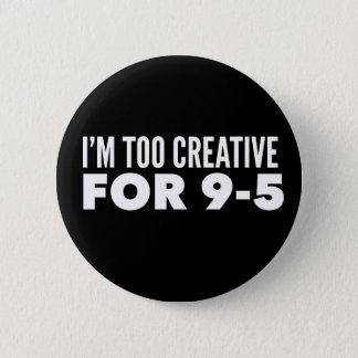 Badges Je suis trop créatif pour 9-5