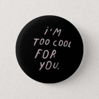 """Badges """"Je suis trop frais pour vous"""" insigne"""