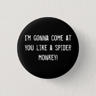 Badges Je vais venir à vous aime un singe d'araignée !