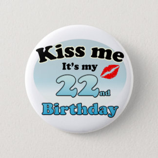 Badges Kiss m'it's my 22nd Birthday