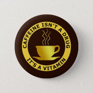 Badges La CAFÉINE N'EST PAS UNE DROGUE, IL est UNE
