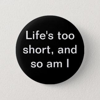 """Badges La """"vie trop courte, et suis ainsi moi"""" se"""