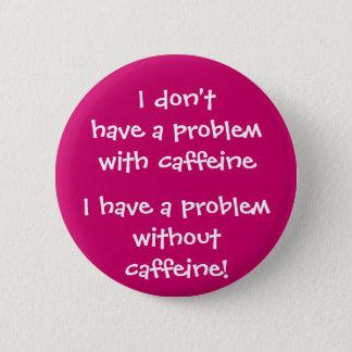 Badges Le problème avec la caféine