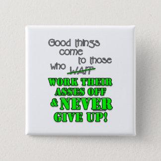 Badges Les bonnes choses viennent à ceux qui…