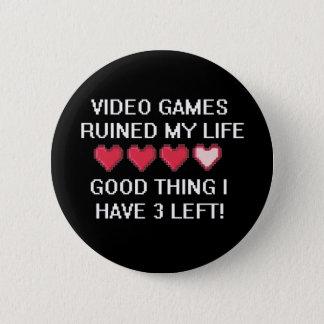 Badges Les jeux vidéo ont ruiné mon style de vie 1