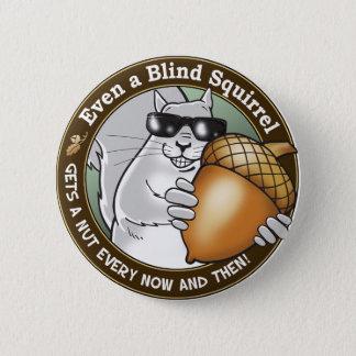Badges Même un écureuil aveugle maintenant et puis