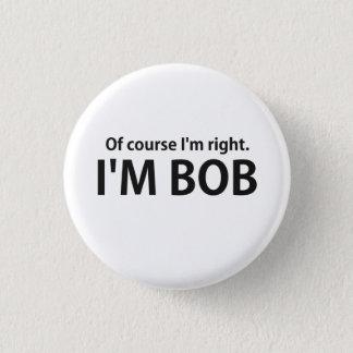Badges Naturellement j'ai raison que je suis BOB