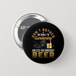 Badges Ne tracassez pas le jardin à moins que bière