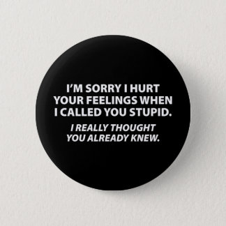 Badges Présentation d'excuses aux personnes stupides
