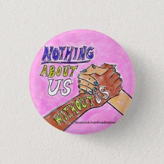 Badges Rien au sujet de nous sans nous bouton