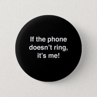 Badges Si le téléphone ne sonne pas, il est moi !