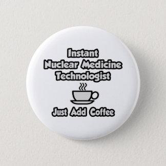 Badges Technologie nucléaire instantanée de Med. Ajoutez