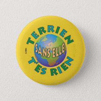 Badges Terrien sans elle t'es rien