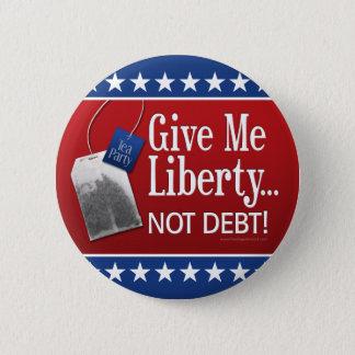 Badges Thé : Donnez-moi la liberté… Pas dette !