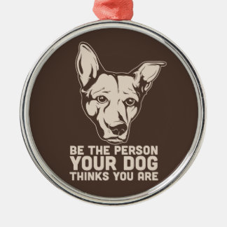 be the person your dog thinks you are christmas ornament