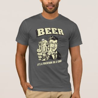 Beer: It's A Vacation In Can T-shirt