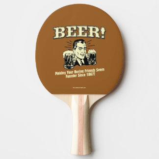 Bière : Les amis de aide semblent plus drôles Raquette Tennis De Table