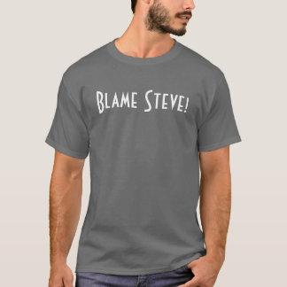 Blâme Steve ! T-shirt