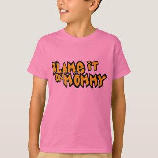 Blâmez-le sur la maman t-shirt