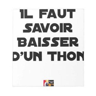 Bloc-note IL FAUT SAVOIR BAISSER D'UN THON - Jeux de mots
