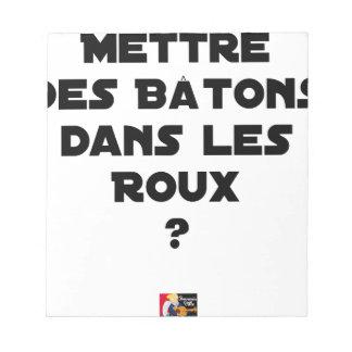Bloc-note Mettre des Bâtons dans les Roux ? - Jeux de Mots