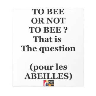 Bloc-note TO BEE OR NOT TO BEE ? That is the question