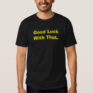 Bonne chance avec cela t-shirt
