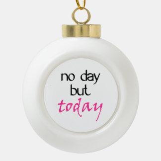 Boule En Céramique Ne louez aucun jour mais aujourd'hui