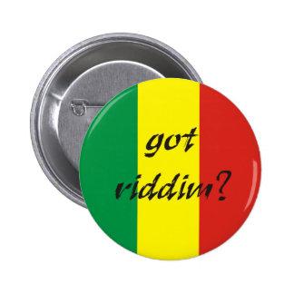 Bouton Got Riddim ? Pin's
