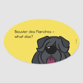 Bouvier du Flandres - else what ? Sticker Ovale