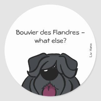 Bouvier du Flandres - else what ? Sticker Rond