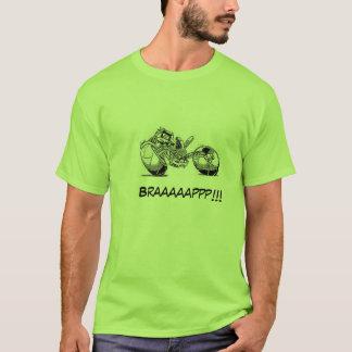 Braaaaappp ! ! ! ! ! ! t-shirt