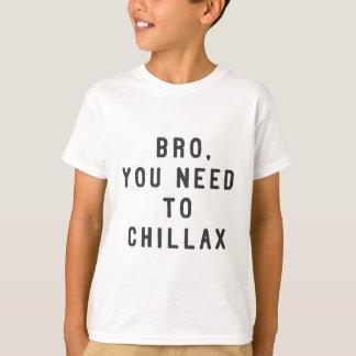 Bro, vous avez besoin de chillax t-shirts