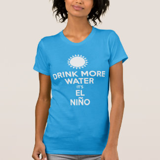 Buvez plus d'eau que c'est EL Niño T-shirts