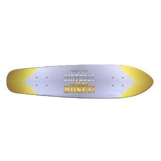 C est mon anniversaire me donnent l argent Plais Plateaux De Skateboards Customisés