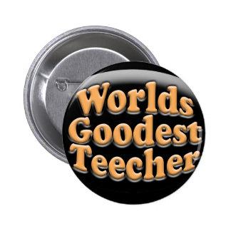 Cadeau drôle de professeur de Goodest Teecher des  Badge Rond 5 Cm