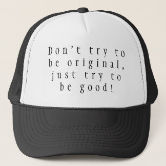 Cap :Don't try to be original just try to be good! Casquette