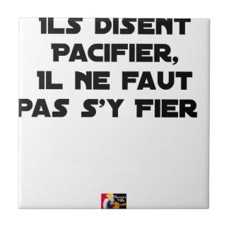 CARREAU ILS DISENT PACIFIER, IL NE FAUT PAS S'Y FIER
