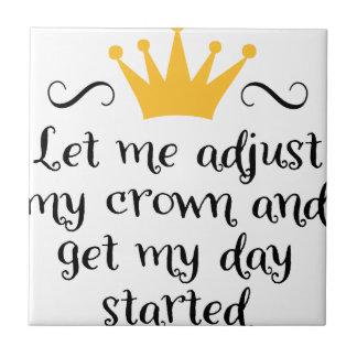 Carreau Let ME adjust my crown