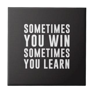 Carreau Parfois vous victoire, parfois vous apprenez