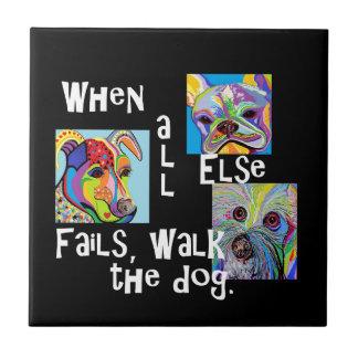 Carreau Quand tout le d'autre échoue, marchent le chien