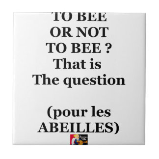 Carreau TO BEE OR NOT TO BEE ? That is the question