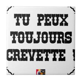 Carreau TU PEUX TOUJOURS CREVETTE ! - Jeux de Mots