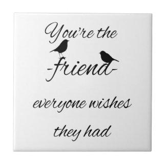 Carreau Vous êtes l'ami que chacun souhaite qu'ils aient