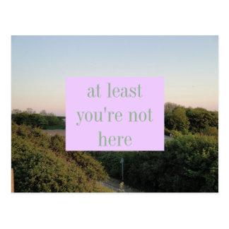 Carte Postale au moins vous n'êtes pas ici