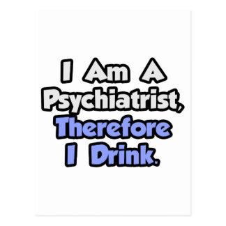 Carte Postale Je suis un psychiatre, par conséquent je bois