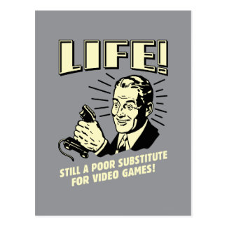 Carte Postale La vie : Subsitute pauvre pour des jeux vidéo