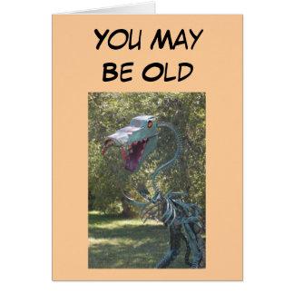 Cartes Anniversaire - vous pouvez être vieux