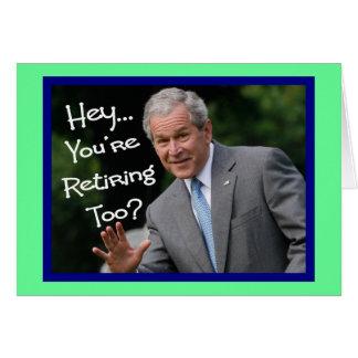 Cartes drôles de retraite---Humour de Bush'ism