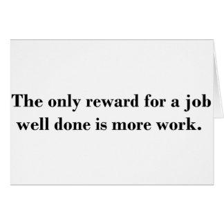 Cartes La seule récompense pour un travail bien réalisé